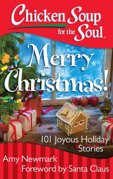 Chicken Soup for the Soul Merry Christmas! : 101 Joyous Holiday Stories